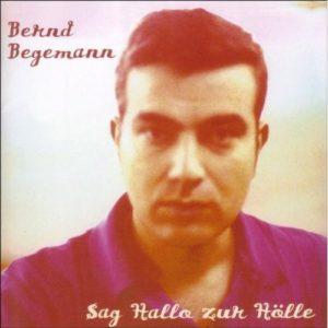 Bernd Begemann - Sag Hallo zur Hölle